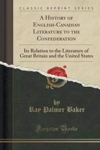 A History of English-Canadian Literature to the Confederation