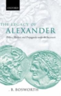 Legacy of Alexander: Politics, Warfare, and Propaganda under the Successors