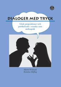 Dialoger med tryck! : prepositioner, partikelverb och uttal i svenskan. Elevbok inkl. elev-cd