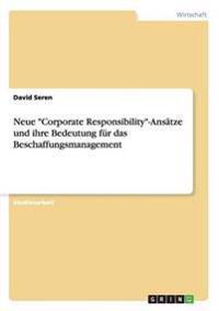 """Neue """"Corporate Responsibility""""-Ansatze Und Ihre Bedeutung Fur Das Beschaffungsmanagement"""