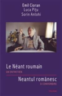 Le Neant roumain. Un entretien/Neantul romanesc. O convorbire