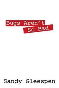 Bugs Aren't So Bad