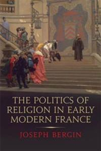 Politics of Religion in Early Modern France