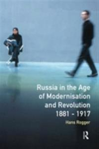 Russia in the Age of Modernisation and Revolution 1881 - 1917
