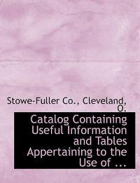 Catalog Containing Useful Information and Tables Appertaining to the Use of
