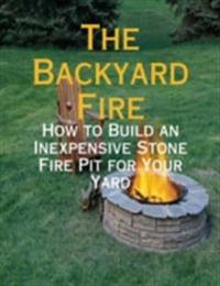 Backyard Fire - How to Build an Inexpensive Stone Fire Pit for Your Yard