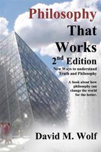 Philosophy That Works, 2nd Edition: Revised and Updated