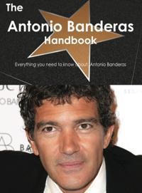 Antonio Banderas Handbook - Everything you need to know about Antonio Banderas