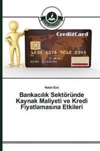 Bankac L K Sektorunde Kaynak Maliyeti Ve Kredi Fiyatlamas Na Etkileri