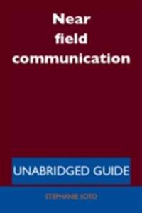 Near field communication - Unabridged Guide