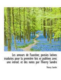 Les Amours de Faustine: Po Sies Latines Traduites Pour La Premi Re Fois Et Publi Es Avec Une Introd