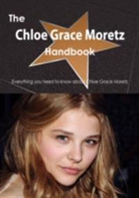 Chloe Grace Moretz Handbook - Everything you need to know about Chloe Grace Moretz