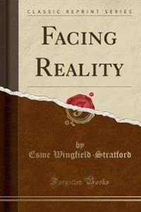 Facing Reality (Classic Reprint)