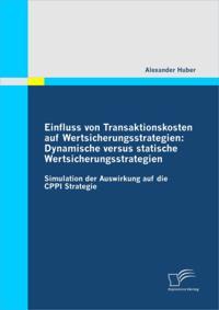 Einfluss von Transaktionskosten auf Wertsicherungsstrategien: Dynamische versus statische Wertsicherungsstrategien