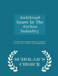 Antitrust Issues in the Airline Industry - Scholar's Choice Edition