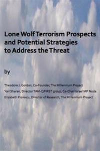 Lone Wolf Terrorism Prospects and Potential Strategies to Address the Threat