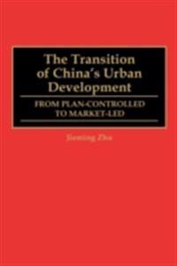 Transition of China's Urban Development, The: From Plan-Controlled to Market-Led