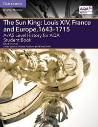 A/As Level History for Aqa the Sun King - Louis XIV, France and Europe 1643-1715