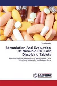 Formulation and Evaluation of Nebivolol Hcl Fast Dissolving Tablets
