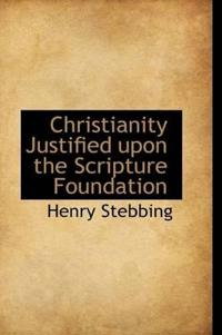 Christianity Justified Upon the Scripture Foundation