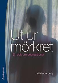 Ut ur mörkret : en bok om depressioner