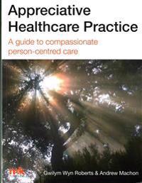 Appreciative healthcare practice: a guide to compassionate, person-centred