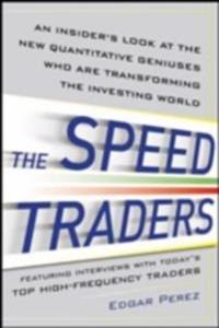 Speed Traders: An Insider s Look at the New High-Frequency Trading Phenomenon That is Transforming the Investing World