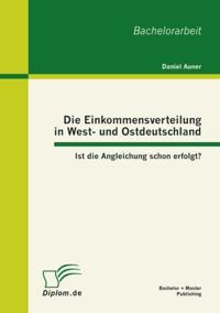 Die Einkommensverteilung in West- und Ostdeutschland: Ist die Angleichung schon erfolgt?