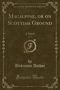MacAlpine, or on Scottish Ground, Vol. 2
