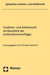 Insolvenz- Und Arbeitsrecht ALS Bausteine Des Unternehmenserfolges: Symposium Insolvency and Labor Law in 2014