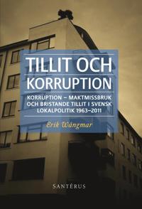 Tillit och korruption : korruption, maktmissbruk och bristande tillit i svensk lokalpolitik 1963-2011