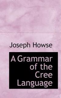 A Grammar of the Cree Language