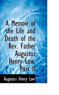 A Memoir of the Life and Death of the Rev. Father Augustus Henry Law