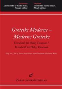 Groteske Moderne - Moderne Groteske. Festschrift für Philip Thomson / Festschrift for Philip Thomson