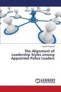 The Alignment of Leadership Styles Among Appointed Police Leaders
