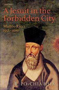 Jesuit in the Forbidden City: Matteo Ricci 1552-1610