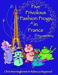 Five Frivolous Fashion Frogs in France - F Focused Story