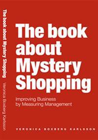 The book about Mystery Shopping : improving business by measuring management