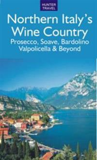 Northern Italy's Wine Country: Prosecco, Soave, Bardolino, Valpolicella & Beyond
