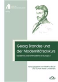 Georg Brandes und der Modernitatsdiskurs: Moderne und Antimoderne in Europa I