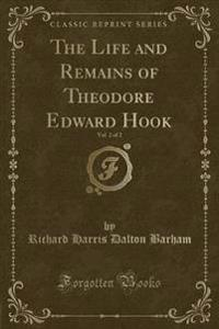 The Life and Remains of Theodore Edward Hook, Vol. 2 of 2 (Classic Reprint)