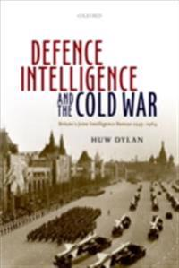 Defence Intelligence and the Cold War: Britains Joint Intelligence Bureau 1945-1964