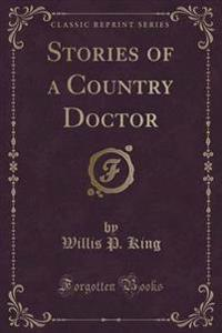 Stories of a Country Doctor (Classic Reprint)