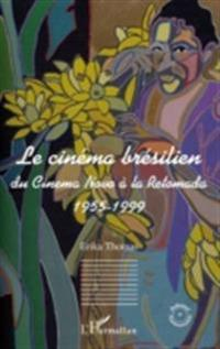 Le cinema bresilien - du cinema novo a la retomada 1955-1999