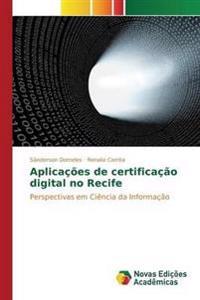 Aplicacoes de Certificacao Digital No Recife