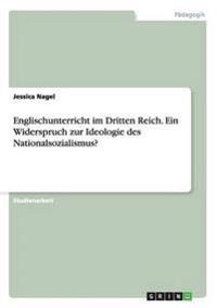 Englischunterricht Im Dritten Reich. Ein Widerspruch Zur Ideologie Des Nationalsozialismus?