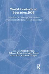 World Yearbook of Education 2008: Geographies of Knowledge, Geometries of Power