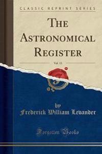 The Astronomical Register, Vol. 13 (Classic Reprint)