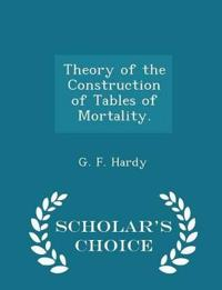 Theory of the Construction of Tables of Mortality. - Scholar's Choice Edition