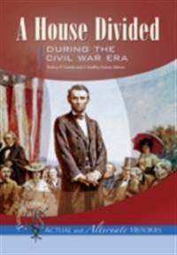 Turning Points Actual and Alternate Histories: A House Divided During the Civil War Era